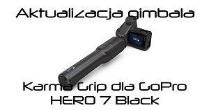 GoProsfera #60 - Aktualizacja Karma Grip do GoPro HERO 7 Black